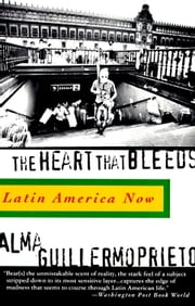 The Heart That Bleeds - Latin America Now ebook by Alma Guillermoprieto