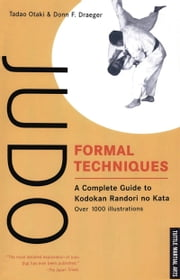 Judo Formal Techniques - A Complete Guide to Kodokan Randori no Kata ebook by Tadao Otaki,Donn F. Draeger