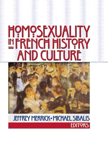 Homosexuality in French History and Culture ebook by Jeffrey Merrick,Michael Sibalis