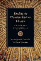 Reading the Christian Spiritual Classics ebook by Jamin Goggin,Kyle C. Strobel