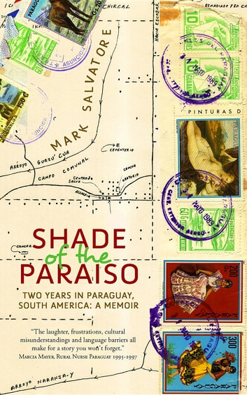 Shade of the Paraiso: Two Years in Paraguay, South America - A Memoir ebook by Mark Salvatore