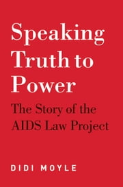 Speaking Truth to Power - The Story of the AIDS Law Project ebook by Didi Moyle