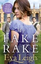 My Fake Rake: The New Sexy Historical Romance for 2020 by Eva Leigh for fans of Tessa Dare and Georgette Heyer (The Union of the Rakes, Book 1) ebook by Eva Leigh