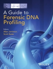 A Guide to Forensic DNA Profiling ebook by Allan Jamieson, Scott Bader