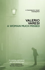 A Woman Much Missed - A Commissario Soneri Investigation ebook by Valerio Varesi, Joseph Farrell, Joseph Farrell