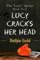 Lucy Cracks Her Head ebook by Bethie Gold