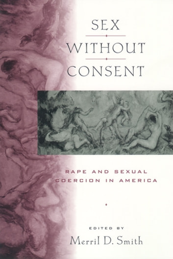 Sex without Consent - Rape and Sexual Coercion in America eBook by