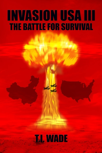 Invasion USA III: the Battle for Survival ebook by T I Wade