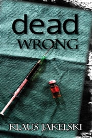 Dead Wrong ebook by Klaus Jakelski