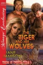 The Tiger and Her Wolves ebook by Jane Jamison