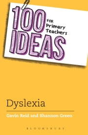 100 Ideas for Primary Teachers: Supporting Children with Dyslexia ebook by Shannon Green,Dr. Gavin Reid