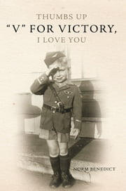 "Thumbs Up ""V"" for Victory, I Love You - ""V"" for Victory, I Love You ebook by Norm Benedict"