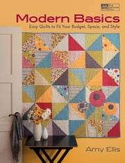 Modern Basics - Easy Quilts to Fit Your Budget, Space, and Style ebook by Amy Ellis