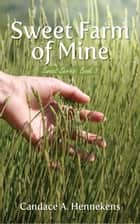 Sweet Farm of Mine ebook by Candace Hennekens