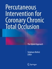 Percutaneous Intervention for Coronary Chronic Total Occlusion - The Hybrid Approach ebook by Stéphane Rinfret