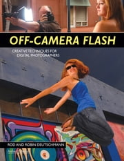 Off-Camera Flash - Creative Techniques for Digital Photographers ebook by Robin Deutschmann,Rod Deutschmann