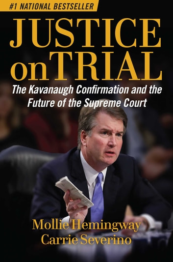Justice on Trial - The Kavanaugh Confirmation and the Future of the Supreme Court ebook by Mollie Hemingway,Carrie Severino