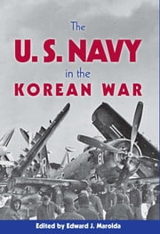 The United States Navy in the Korean War ebook by Edward J. Marolda