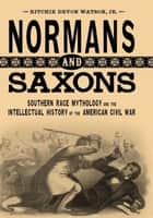 Normans and Saxons ebook by Ritchie Devon Watson Jr.