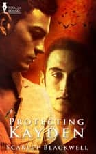 Protecting Kayden ebook by Scarlet Blackwell