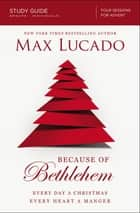 Because of Bethlehem Study Guide - Love is Born, Hope is Here ebook by Max Lucado