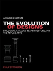 The Evolution of Designs - Biological Analogy in Architecture and the Applied Arts ebook by Philip Steadman
