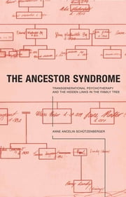 The Ancestor Syndrome - Transgenerational Psychotherapy and the Hidden Links in the Family Tree ebook by Anne Ancelin Schutzenberger