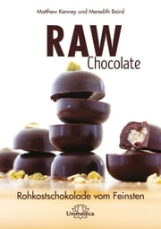 Raw Chocolate - Rohkostschokolade vom Feinsten ebook by Matthew Kenney, Meredith Baird