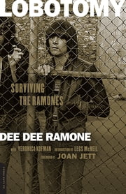 Lobotomy - Surviving the Ramones ebook by Dee Dee Ramone,Veronica Kofman,Legs McNeil,Joan Jett