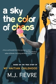 A Sky the Color of Chaos ebook by M.J. Fievre