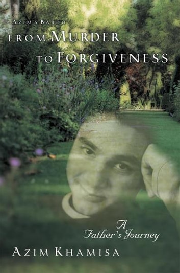 From Murder to Forgiveness - A Father's Journey ebook by Azim Khamisa