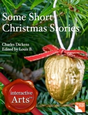 Some Short Christmas Stories - Charles Dickens Series ebook by Charles Dickens,Louis Byun