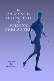The Strange Haunting of Johnny Feelwater ebook by Martin Brant