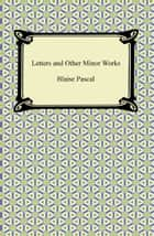 Letters and Other Minor Works ebook by Blaise Pascal