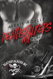 Deathstalkers MC Box Set Books 1-3 ebook by Alexis Noelle
