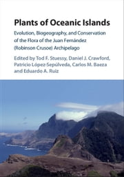 Plants of Oceanic Islands - Evolution, Biogeography, and Conservation of the Flora of the Juan Fernández (Robinson Crusoe) Archipelago ebook by Tod F. Stuessy, Daniel J. Crawford, Patricio López-Sepúlveda,...