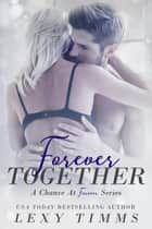Forever Together - A Chance at Forever Series ebook by Lexy Timms