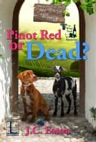 Pinot Red or Dead? eBook by J.C. Eaton