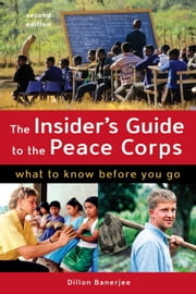The Insider's Guide to the Peace Corps - What to Know Before You Go ebook by Dillon Banerjee