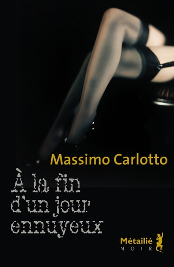 À la fin d'un jour ennuyeux ebook by Massimo Carlotto