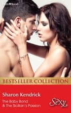 Sharon Kendrick Bestseller Collection/The Baby Bond/The Sicilian's Passion ebook by Sharon Kendrick