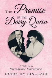 The Promise at the Dairy Queen - A Tale of a Marriage and Motherhood ebook by Dorothy Sinclair