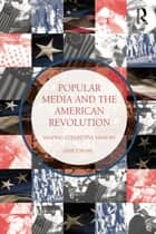 Popular Media and the American Revolution ebook by Janice Hume