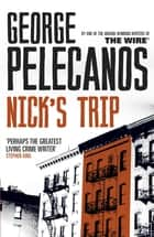 Nick's Trip ebook by George Pelecanos
