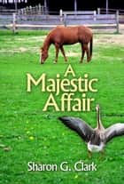 A Majestic Affair ebook by Sharon G. Clark