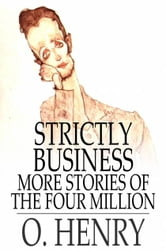 Strictly Business - More Stories of the Four Million ebook by O. Henry