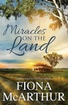 Miracles On The Land - 3 Book Box Set ebook by Fiona McArthur