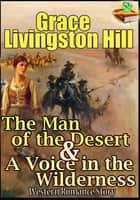 The Man of the Desert : A Voice in the Wilderness ebook by Grace Livingston Hill