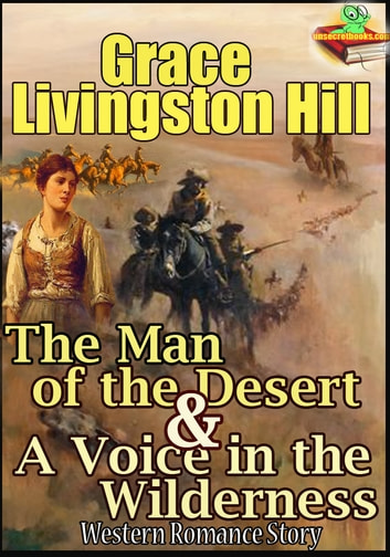 The Man Of The Desert A Voice In The Wilderness Ebook By Grace