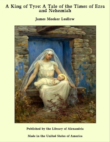 A King of Tyre: A Tale of the Times of Ezra and Nehemiah ebook by James M. Ludlow
